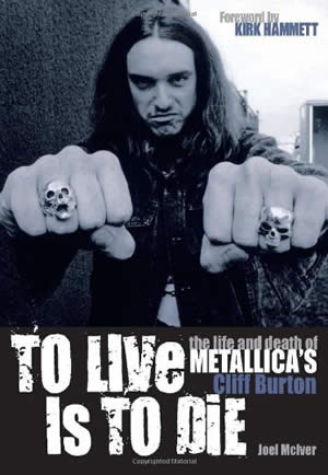 """METALLICA - To Live is to Die: The Life and Death of """"Metallica""""'s Cliff Burton"""
