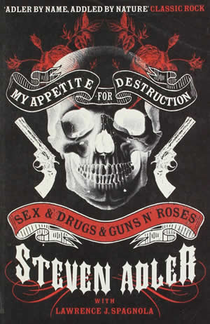 GUNS N´ROSES - My Appetite for Destruction: Sex & Drugs & Guns 'N' Roses