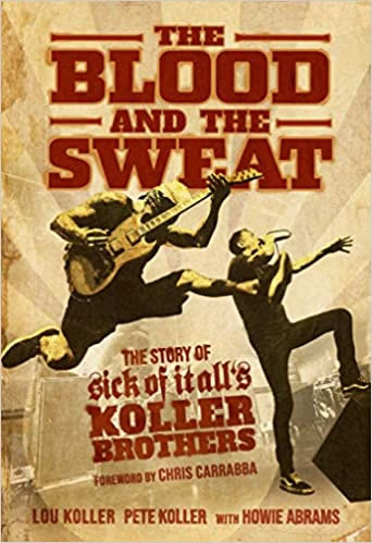 SICK OF IT ALL - The Blood and the Sweat: The Story of Sick of It All's Koller Brothers