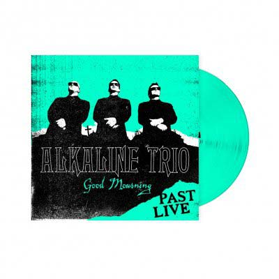 ALKALINE TRIO  - Good Mourning: Past Live LP (Turquoise)