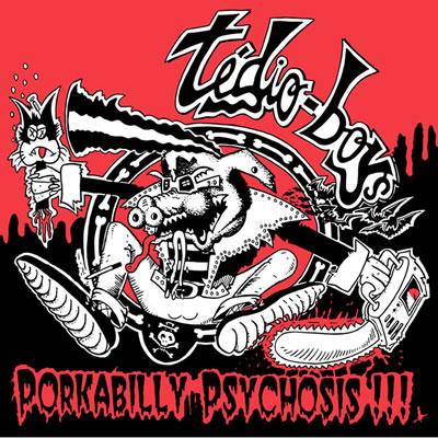 TEDIO BOYS - Porkabilly Psychosis