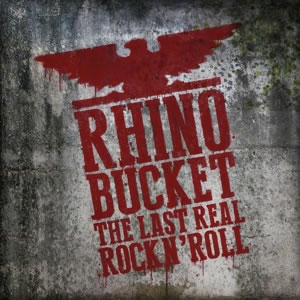 RHINO BUCKET - The last real rock n'roll