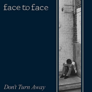 FACE TO FACE - Don´t turn away