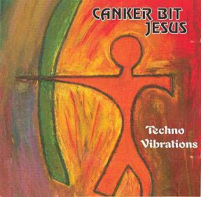 CANKER BIT JESUS - Techno Vibrations