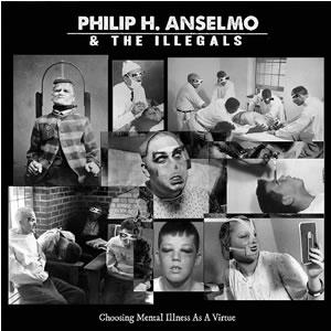 PHILIP ANSELMO & THE ILLEGALS - Choosing Mental Illness As A Virtue