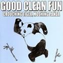 GOOD CLEAN FUN - Crouching Tiger, Moshing Panda