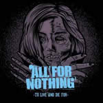 ALL FOR NOTHING - To Live and Die For