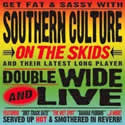 SOUTHERN CULTURE ON THE SKIDS - Doublewide & Live
