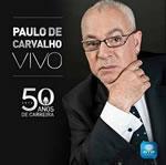 PAULO DE CARVALHO - Ao Vivo - 50 Anos de Carreira