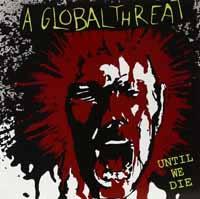 GLOBAL THREAT (A) - Until we Die