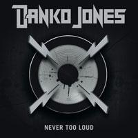 DANKO JONES - Never Too Loud