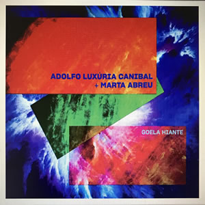 ADOLFO LUXÚRIA CANIBAL + MARTA ABREU - Goela Hiante