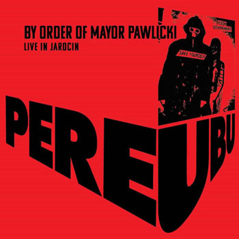 PERE UBU - By Order Of Mayor Pawlicki