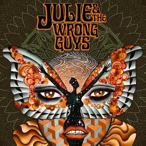 JULIE & THE WRONG GUYS - Julie & The Wrong Guys