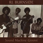 R.L. BURNSIDE - Sound Machine Groove