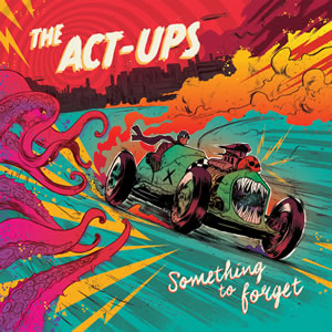 ACT-UPS (The) - Something To Forget