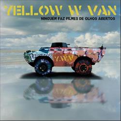 YELLOW W VAN - Ninguém Faz Filmes De Olhos Abertos