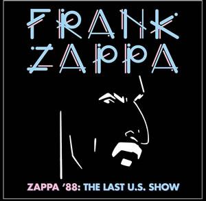 FRANK ZAPPA - Zappa 88: The Last US Show