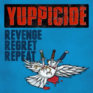 YUPPICIDE - Revenge, Regreat, Repeat