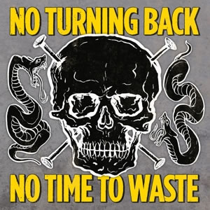 NO TURNING BACK - No time to waste