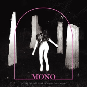 MONO - Before The Past: Live From Electrical Audio