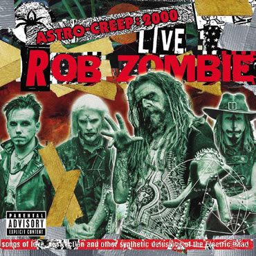 ROB ZOMBIE - Astro-Creep: 2000 Live Songs Of Love, Destruction And Other Synthetic Delusions Of The Electric Head