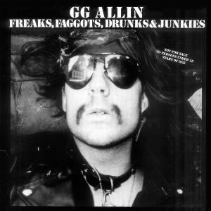GG ALLIN - Freaks, Faggots, Drunks & Junkies