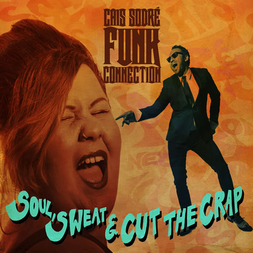 CAIS SODRE FUNK CONNECTION - Soul, Sweat & Cut the Crap (CD)