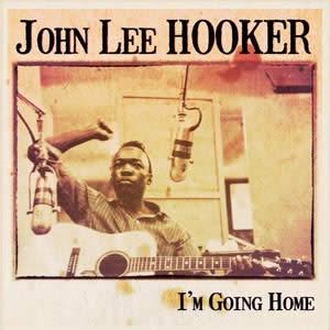 JOHN LEE HOOKER - I´m going home