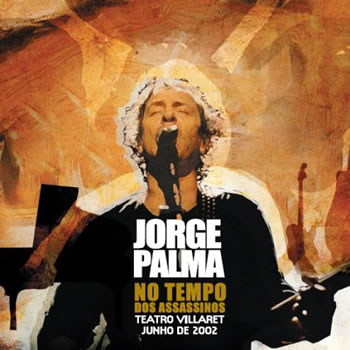 JORGE PALMA - No tempo dos assassinos - Ao Vivo no Teatro Villaret