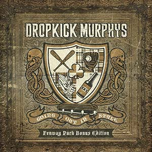 DROPKICK MURPHYS - Going Out in Style: Fenway Park Bonus Edition