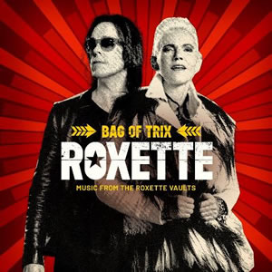 ROXETTE - Bag of Trix - Music From The Roxette Vaults