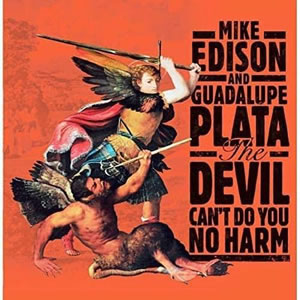 MIKE EDISON | GUADALUPE PLATA - The Devil Can't Do You No Harm