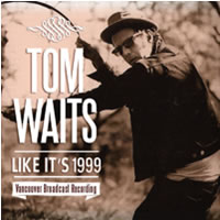 TOM WAITS - Like Its 1999