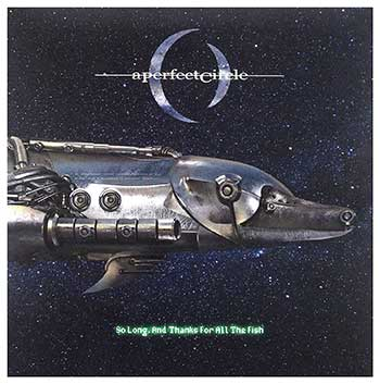 A PERFECT CIRCLE - So Long, And Thanks For All The