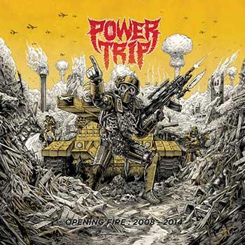 POWER TRIP - Opening Fire: 2008-2014