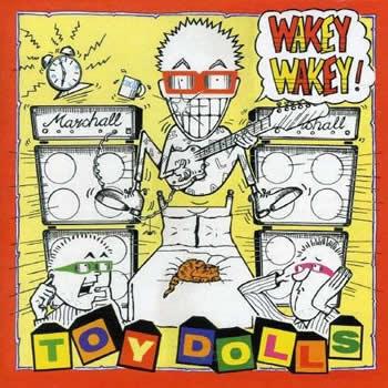 TOY DOLLS - Wakey Wakey