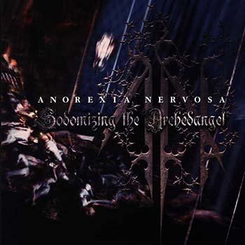 ANOREXIA NERVOSA - Sodomizing The Archedangel