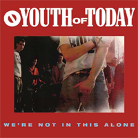 YOUTH OF TODAY - We´re Not In This Alone