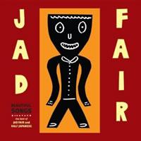 JAD FAIR - Beautiful Songs