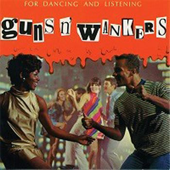 GUNS N WANKERS - For Dancing and Listening