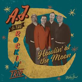 A.J. & THE ROCKIN TRIO - Howlin´ at the moon