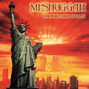 MESHUGGAH - Contradictions Collapse