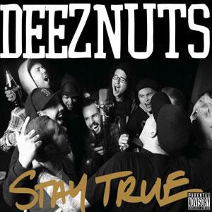 DEEZ NUTS - Stay True