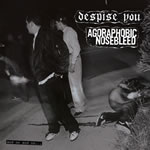 AGORAPHOBIC NOSEBLEED - Split with Despise You/And On And On...