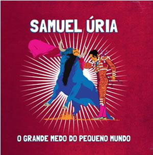 SAMUEL URIA - O grande medo do pequeno mundo