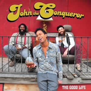 JOHN THE CONQUEROR - The Good Life