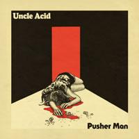 UNCLE ACID & THE DEADBEATS - Pusher Man