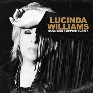 LUCINDA WILLIAMS - Good Souls Better Angel