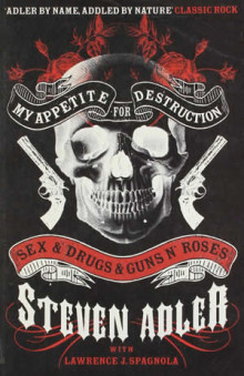 My Appetite for Destruction: Sex & Drugs & Guns 'N' Roses